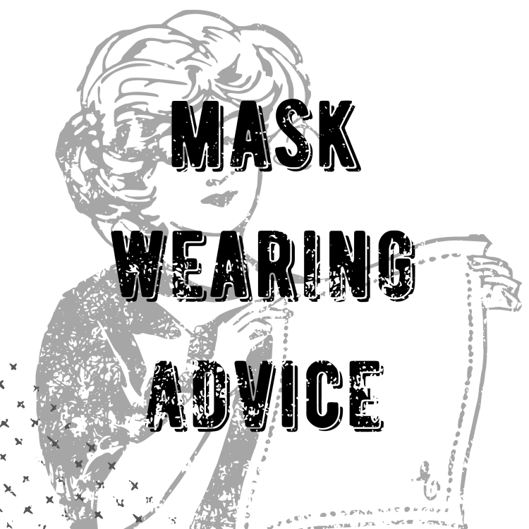 "round button tht says ""Mask Wearing Advice"" over a woodcut print of a woan holding a napkin"